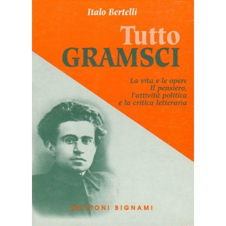 Tutto Gramsci - La vita e le opere. Il pensiero, l'attività politica e la critica letteraria