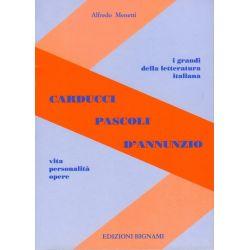 Carducci - Pascoli - D'Annunzio - Vita, Personalità, Opere