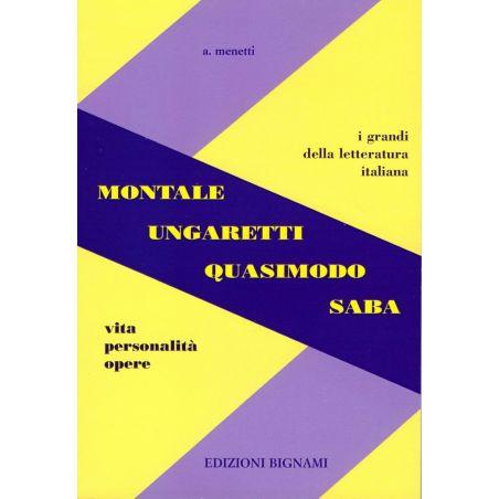 Riassunto Montale Ungaretti Quasimodo Saba - Vita, Personalità, Opere - Edizioni Bignami