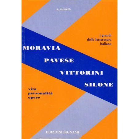Moravia - Pavese - Vittorini - Silone -   Vita, Personalità, Opere