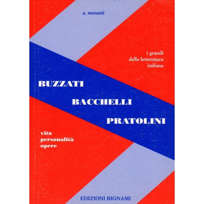 Buzzati - Bacchelli - Pratolini - Vita, Personalità, Opere
