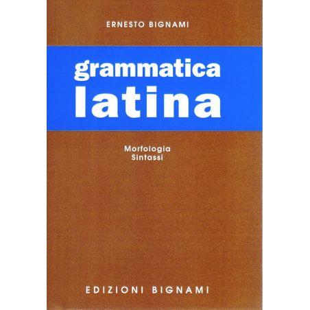 Riassunto di Grammatica Latina - morfologia, sintassi - Edizioni Bignami