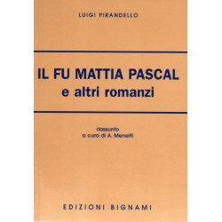 Il fu Mattia Pascal e altri romanzi - Luigi Pirandello - Riassunto