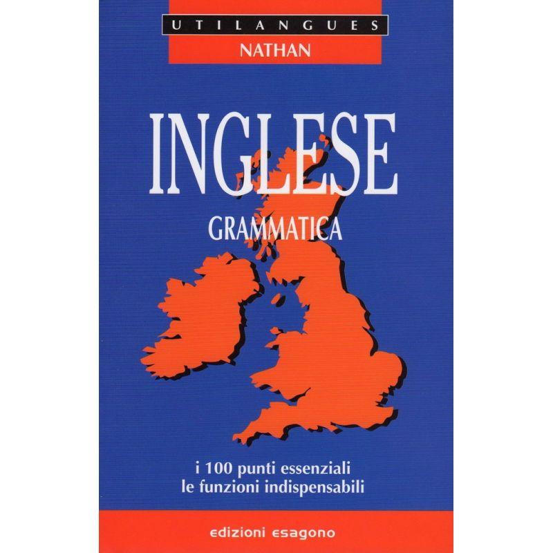 Inglese - Grammatica - I 100 punti essenziali, le funzioni indispensabili