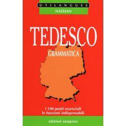 Tedesco - Grammatica - I 100 punti essenziali, le funzioni indispensabili