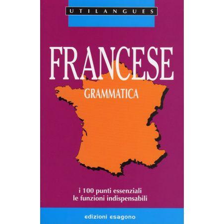 Francese - Grammatica - 100 punti essenziali, funzioni indispensabili