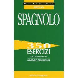 Spagnolo - 350 esercizi con chiavi risolutive - Compendio grammaticale