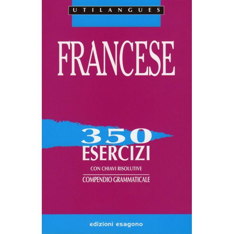 Francese - 350 esercizi con chiavi risolutive - Compendio grammaticale