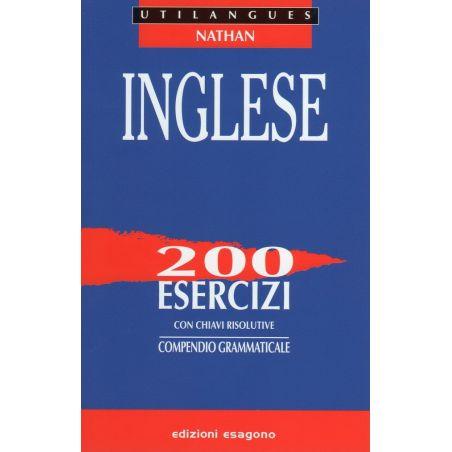 Inglese - 200 esercizi con chiavi risolutive - Compendio grammaticale