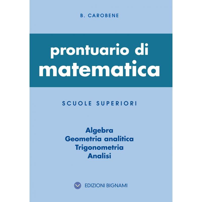 Prontuario di matematica - Algebra, Geometria analitica, Trigonometria, Analisi - Scuole Superiori
