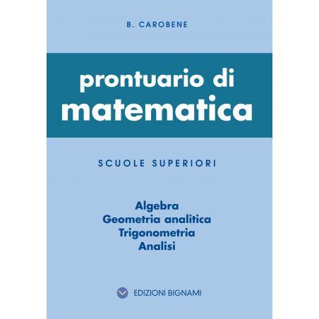 Prontuario di Matematica - Algebra, Geometria analitica, Trigonometria, Analisi - Edizioni Bignami